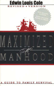 Maximized Manhood: A Guide to Family Survival Paperback – Edwin Louis Cole