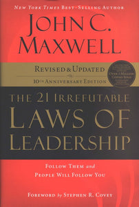 The 21 Irrefutable Laws of Leadership, 10th Anniversary Edition - John C. Maxwell