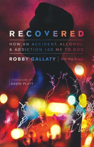 Recovered: How an Accident, Alcohol, and Addiction Led Me to God By: Robby Gallaty