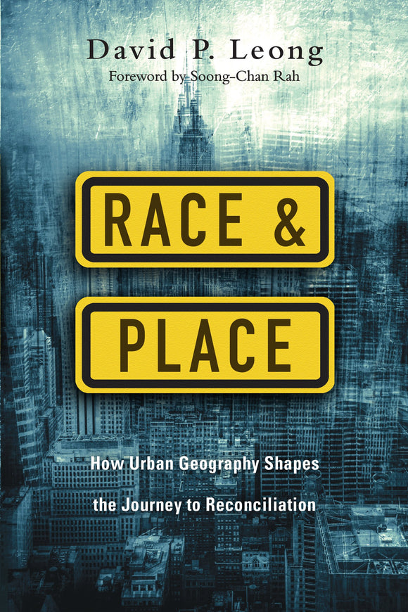 Race and Place: How Urban Geography Shapes the Journey to Reconciliation-David Leong