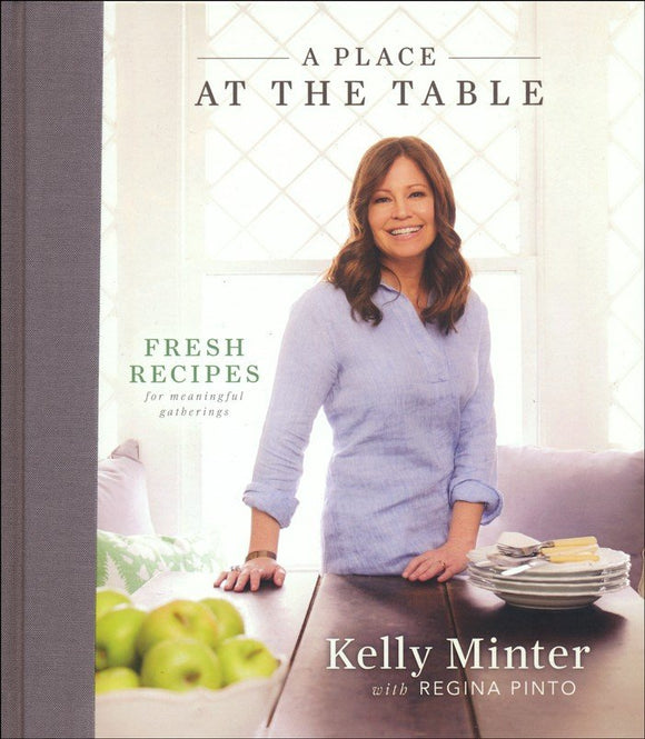 A Place at the Table: Fresh Recipes for Meaningful Gatherings Hardcover – Kelly Minter