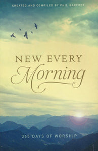 New Every Morning: 365 Days of Worship Paperback –  Phil Barfoot
