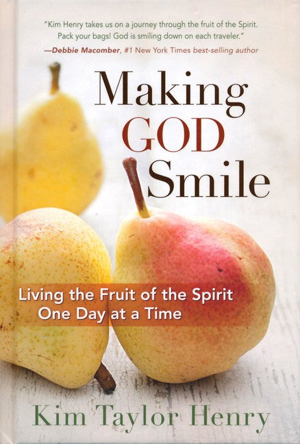 Making God Smile: Living the Fruit of the Spirit One Day at a Time Hardcover – Kim Taylor Henry