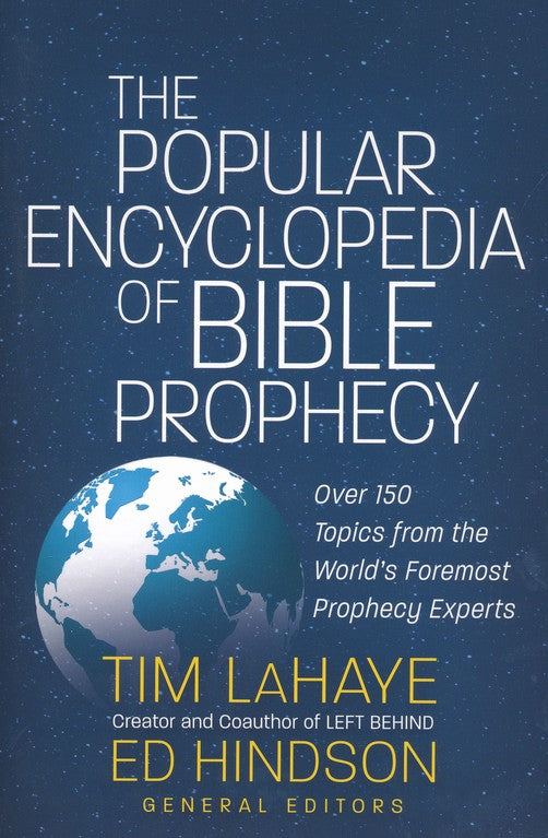 The Popular Encyclopedia of Bible Prophecy: Over 150 Topics from the World's Foremost Prophecy Experts - Tim LaHaye, Ed Hindson