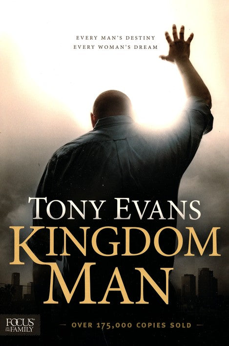 Kingdom Man: Every Man's Destiny, Every Woman's Dream - Paperback - Tony Evans