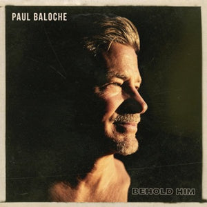 Behold Him By: Paul Baloche