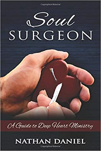 Soul Surgeon: A Guide to Deep Heart Ministry - Nathan Daniel