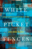 White Picket Fences: Turning toward Love in a World Divided by Privilege-Amy Julia Becker