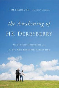 The Awakening of H. K. Derryberry: My Unlikely Friendship With the Boy Who Remembers Everything - Bradford, Jim