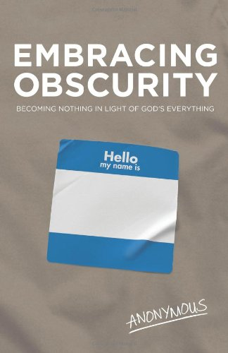 Embracing Obscurity: Becoming Nothing in Light of God's Everything SC by Anonymous