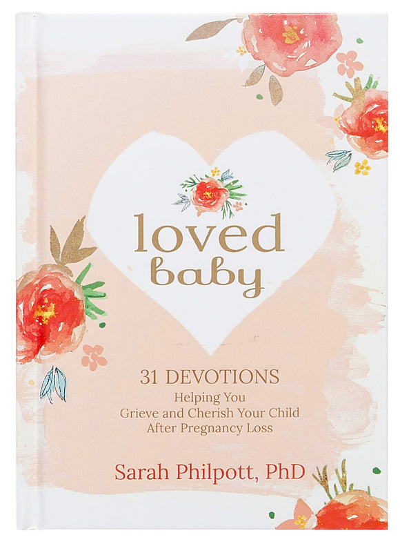 Loved Baby: 31 Devotions Helping You Grieve and Cherish Your Child after Pregnancy Loss - Sarah Philpott