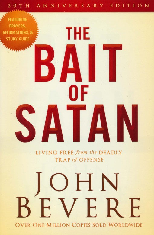 The Bait of Satan, 20th Anniversary Edition: Living Free from the Deadly Trap of Offense By John Bevere