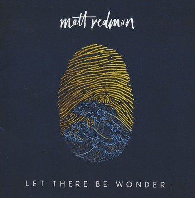 Let There Be Wonder By: Matt Redman