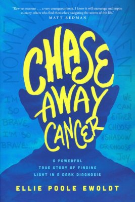 Chase Away Cancer: A Powerful True Story of Finding Light in a Dark Diagnosis -  Ellie Poole Ewoldt