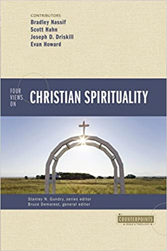 Four Views on Christian Spirituality - Bruce A. Demares, Brad Nassif, Scott Hahn, Joe Driskill, Evan Howard