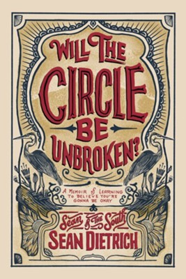 Will the Circle Be Unbroken?: A Memoir of Learning to Believe You're Gonna Be Okay -  Sean Dietrich