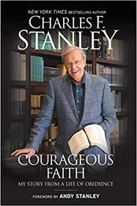 Courageous Faith: My Story From a Life of Obedience - Charles F. Stanley, Andy Stanley