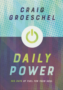Daily Power: 365 Days of Fuel for Your Soul - Craig Groeschel