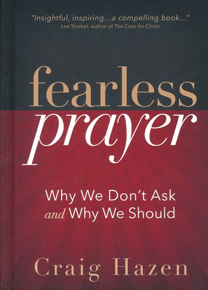 Fearless Prayer: Why We Don't Ask and Why We Should - Craig Hazen