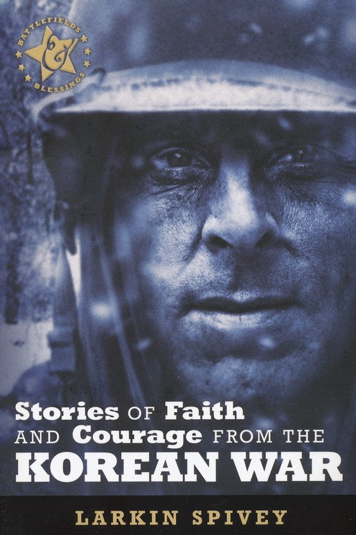 Stories of Faith & Courage from the Korean War - Larkin Spivey