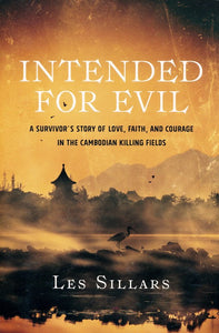 Intended for Evil: A Survivor's Story of Love, Faith, and Courage in the Cambodian Killing Fields - Les Sillars
