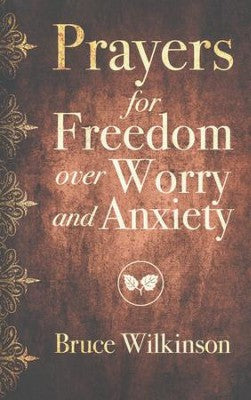 Prayers for Freedom over Worry and Anxiety - Bruce Wilkinson, Heather Hair