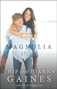 The Magnolia Story - Chip Gaines, Joanna Gaines