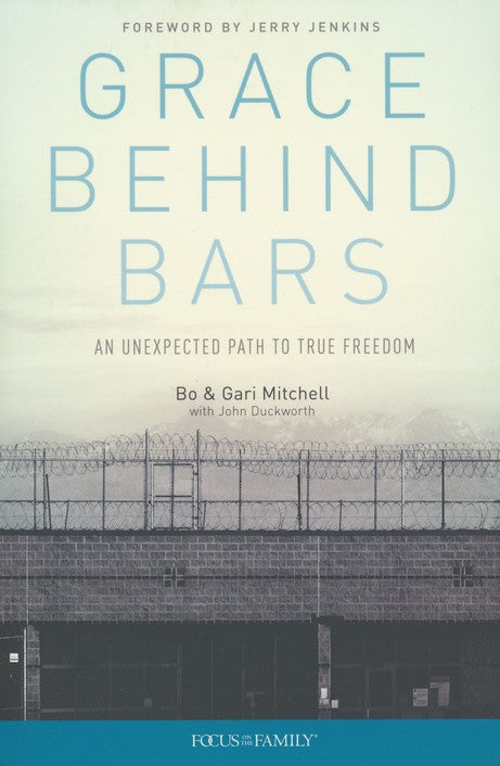 Grace Behind Bars: An Unexpected Path to True Freedom - Dudley Bo Mitchell, Gari Mitchell, John Duckworth