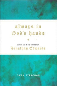Always in God's Hands: Day by Day in the Company of Jonathan Edwards Hardcover – Owen Strachan  (Author)