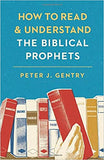 How to Read and Understand the Biblical Prophets - Peter J. Gentry