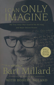 I Can Only Imagine: A Memoir -  Bart Millard, Robert Noland