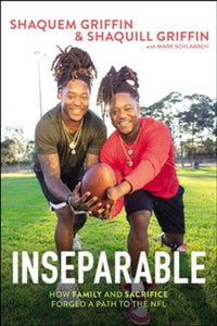 Inseparable: How Family and Sacrifice Forged a Path to the NFL - Shaquem Griffin, Shaquill Griffin, Mark Schlabach