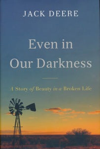 Even in Our Darkness: A Story of Beauty in a Broken Life - Jack S. Deere