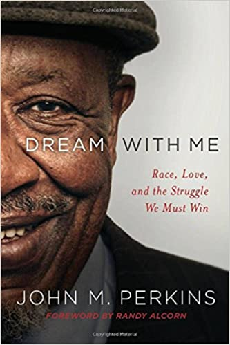 Dream with Me: Race, Love, and the Struggle We Must Win - John M. Perkins, Randy Alcorn HC