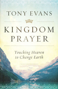 Kingdom Prayer: Touching Heaven to Change Earth - Tony Evans
