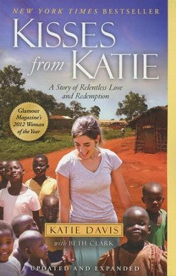Kisses from Katie: A Story of Relentless Love and Redemption - Katie J. Davis, Beth Clark