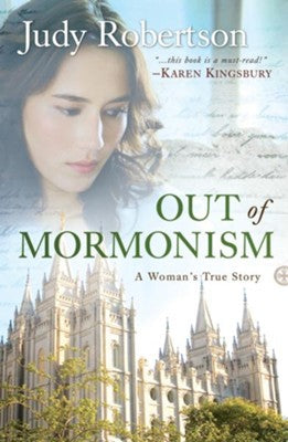 Out of Mormonism, revised edition: A Woman's True Story - Judy Robertson