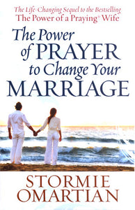 The Power of Prayer to Change Your Marriage - Stormie Omartian