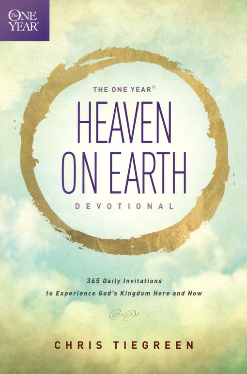 The One Year Heaven on Earth Devotional to Experience God's Kingdom Here and Now - Chris Tiegreen
