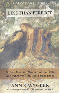 Less Than Perfect: Broken Men and Women of the Bible and What We Can Learn from Them - Ann Spangler