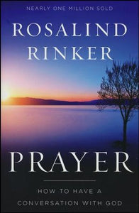 Prayer: How to Have a Conversation with God - Rosalind Rinker