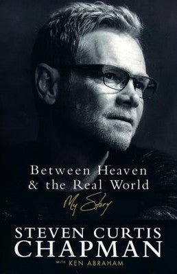 Between Heaven and the Real World: My Story - Steven Curtis Chapman, Ken Abraham SC