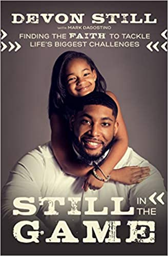 Still in the Game: Finding the Faith to Tackle Life's Biggest Challenges Paperback – Devon Still, Mark Dagostino