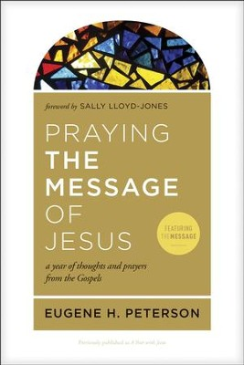 Praying the Message of Jesus: A Year of Thoughts and Prayers from the Gospels - Eugene H. Peterson, Sally Lloyd-Jones