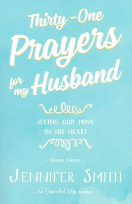 Thirty-One Prayers for My Husband: Seeing God Move in His Heart - Jennifer Smith, Aaron Smith
