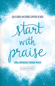 Start with Praise: Living Empowered Through Prayer