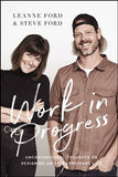 Work in Progress: Unconventional Thoughts on Designing an Extraordinary Life - Leanne Ford, Steve Ford