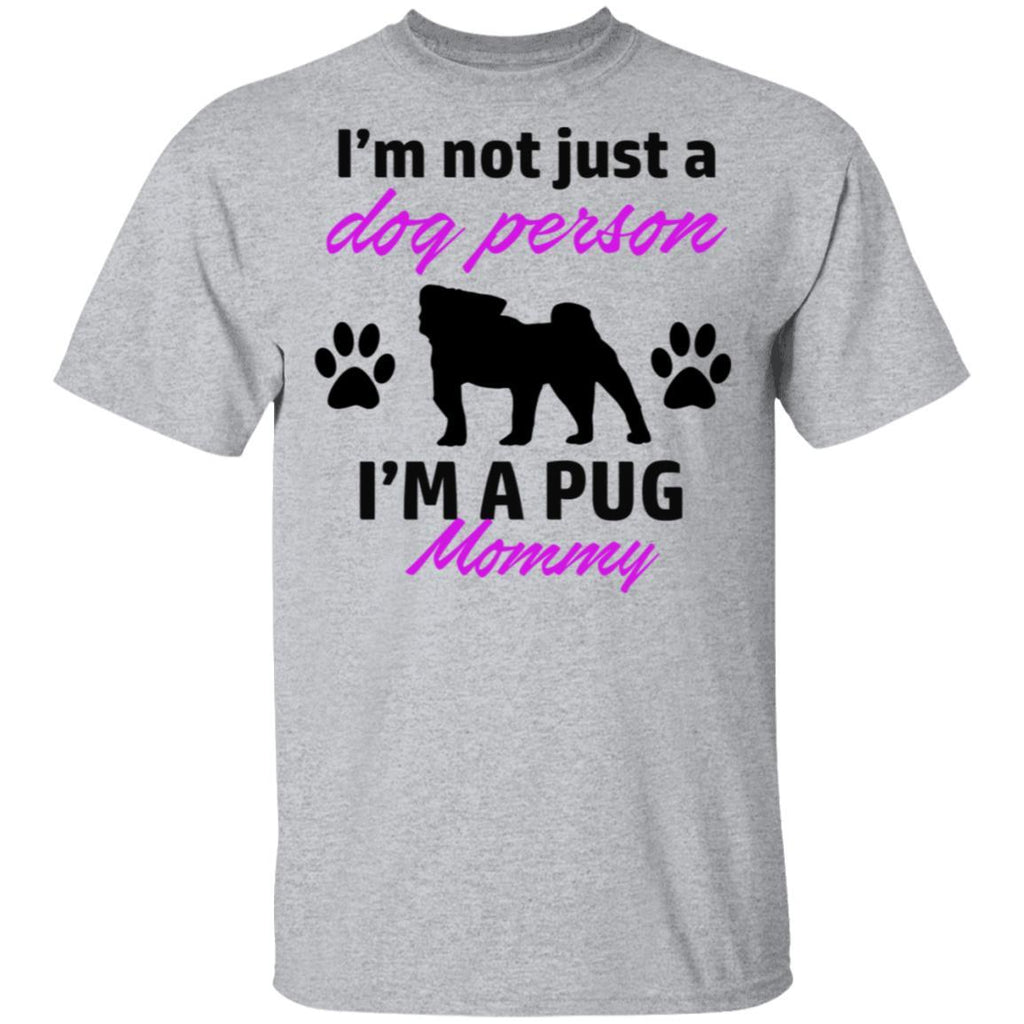 I'm not just a Dog Person I'm a Pug Mommy T-shirt