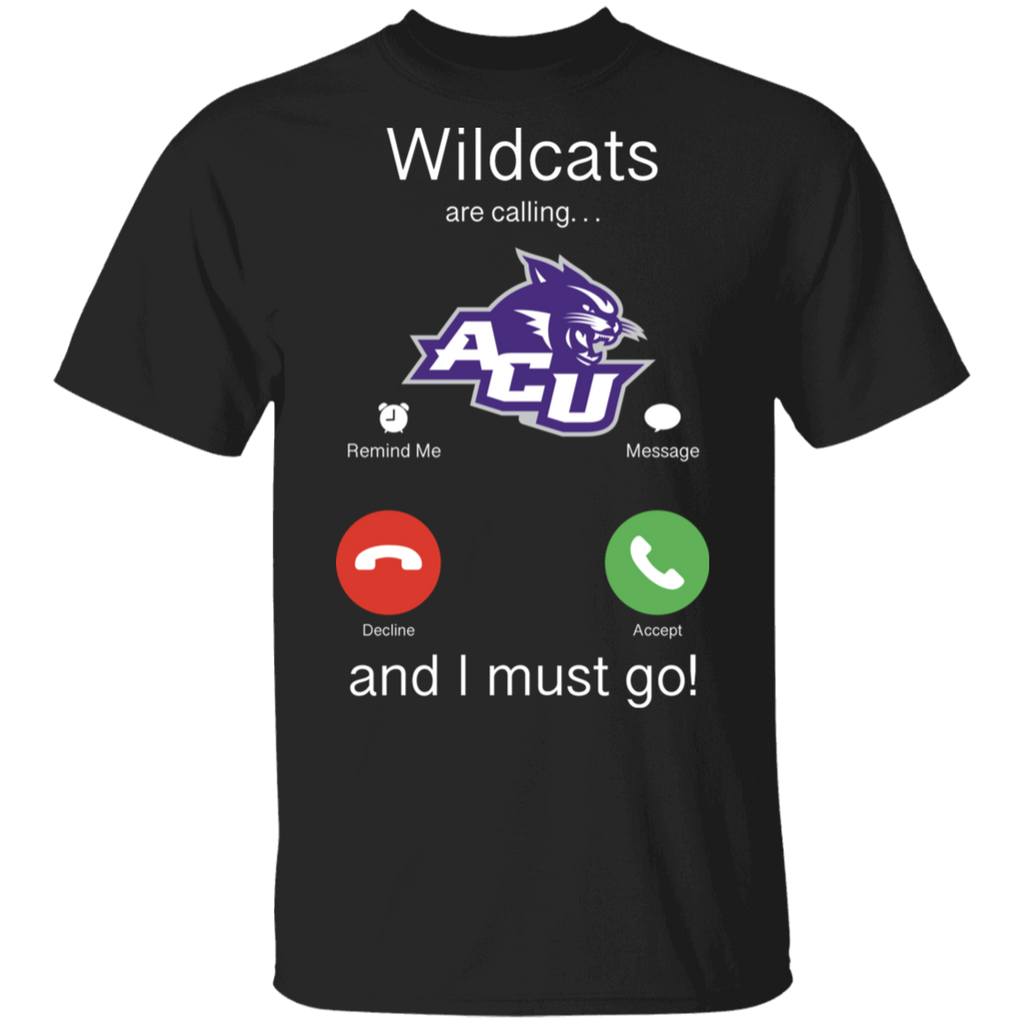 NCAA - Abilene Christian Wildcats Are Calling and I must Go T-Shirt