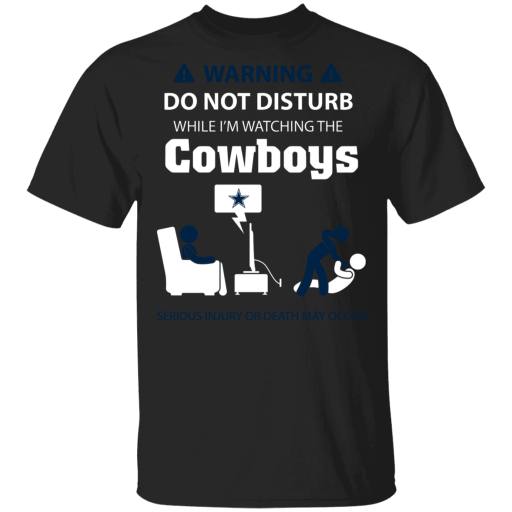 NFL - Warning Do Not Disturb While I'm Watching The Dallas Cowboys T-Shirt